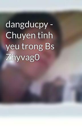 dangducpy - Chuyen tinh yeu trong Bs Zhyvag0 by dangducpy