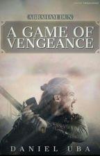 Abraham Dun: A Game of Vengeance by D_Preacher