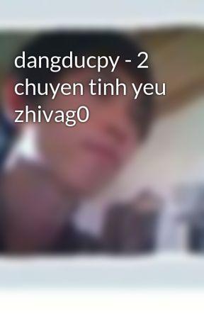 dangducpy - 2 chuyen tinh yeu zhivag0 by dangducpy
