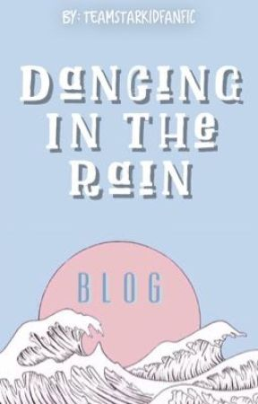 Dancing In The Rain - Blog by teamstarkidfanfic