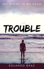 trouble | ✓ by faraelsousa