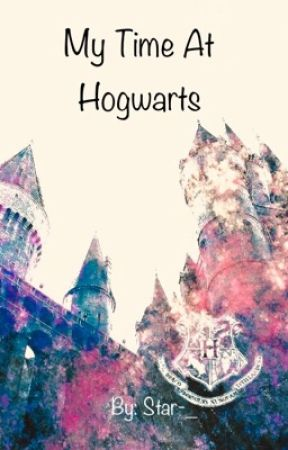 My time at Hogwarts.  by Stars-_