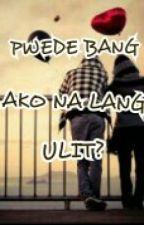 Pwede Bang Ako Na Lang Ulit? by TheRealLostAuthor