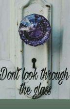 Don't look through the glass.  by joelinnxoxo