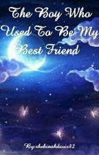 The Boy Who Used To Be My Best Friend. by shekinahdavis82