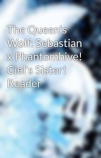 The Queen's Wolf: Sebastian x Phantomhive! Ciel's Sister