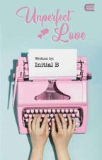Unperfect Love (COMPLETE)  ✔✔ by Initial_B