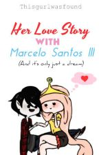 Her Love Story with Marcelo Santos III (And it's only just a dream) by thisgurlwasfound