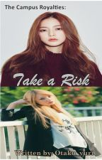 The Campus Royalties: Take a risk(GxG)ON-HOLD by Otaku_yuri