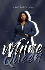 Whine Queen (A Rant Book) by swag_gerism