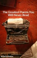 The Greatest Poems You Will Never Read by WriterOnTheRun