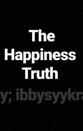 The Happiness Truth  by heyitsiby