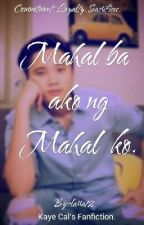 Mahal ba ako ng Mahal ko? (Kaye Cal's fanfiction.) Book 2: Yes, I Love You.  by clarra12