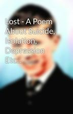 Lost - A Poem About Suicide, Isolation, Depression Etc... by MaiaUrwin
