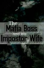 The Mafia Boss And His Impostor Wife by grasharap