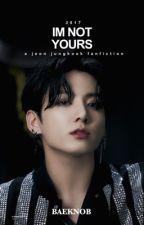 ✓ I'm Not Yours • j.jk   by baeknob