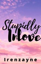 Stupidly Inlove(Completed) by Irenzayne