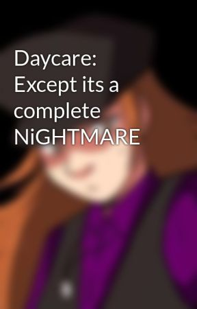 Daycare: Except its a complete NiGHTMARE by DusktheNightmaren