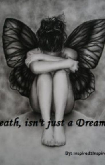 Death Isn't Just A Dream... by Inspired2Inspire