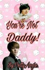 You're Not Daddy!© KyuMin 18+ by PettyAngie
