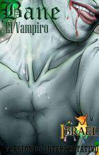 Bane, el Vampiro - Trasfondo Interpretativo by IbraeL