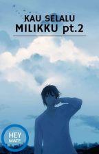 KAU SELALU MILIKKU pt.2 by raranle