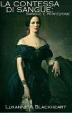 La Contessa Di Sangue: Sangue E Perfezione by Luxanne_A_Blackheart