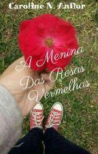 A Menina Das Rosas Vermelhas(Parte De A Profecia De Agosto) by CarolineAnflor