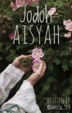 jodoh Aisyah (selesai) by DWISTA_04