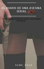 El diario de una asesina serial. by gene_2424