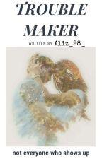 Trouble maker  by alizkahh