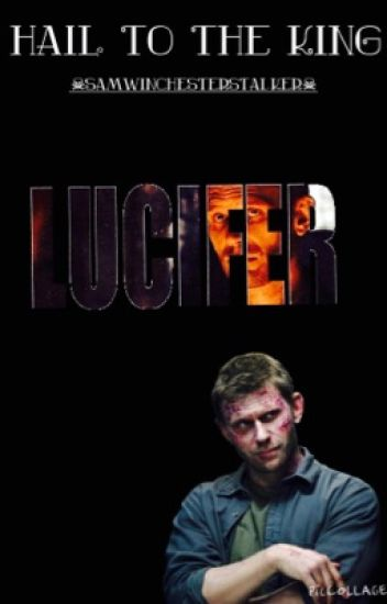 Hail To The King (Supernatural Fanfic) ~Lucifer~