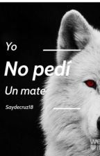 Yo no pedí un mate  by saydecruz18