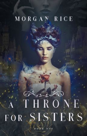 A Throne for Sisters (Book One) by morganrice