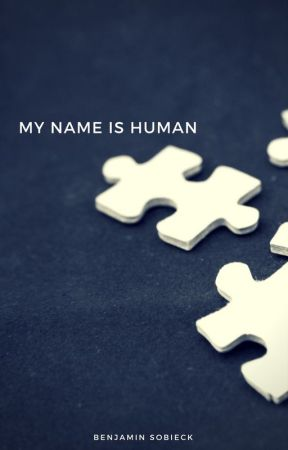 My Name is Human by BenSobieck