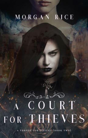 A Court for Thieves (A Throne for Sisters-Book Two) by morganrice