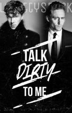 Talk dirty to me by LokittyStark