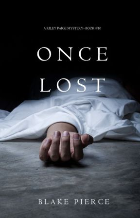 Once Lost (A Riley Paige Mystery-Book 10) by BlakePierceAuthor