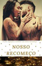 Nosso Recomeço (Nova Versão) by GiseleMesgo