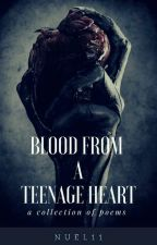Blood From A Teenage Heart  by Nuel11