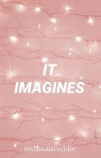IT IMAGINES by asthmaticeddie
