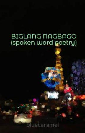 BIGLANG NAGBAGO (spoken word poetry) by bluecaramel