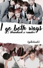 Vkook (xreader + maknae line) (Ariana Grande) -I go both ways  by 12PotterHead12