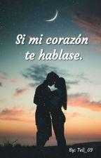 Si mi corazón te hablase by Teli_03