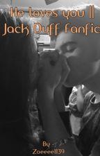 He Loves You...    JackDuff  by Zoeeee1139