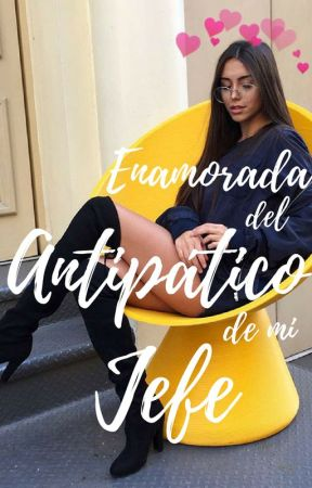 ENAMORADA DEL ANTIPÁTICO DE MI JEFE by Rooonh___