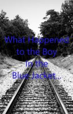 What Happened to the Boy In the Blue Jacket... by KatnissEverdeen1500