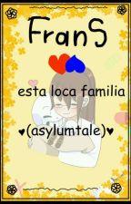 esta loca familia(sansxfrisk)(asylumtale) by frans-punnybone