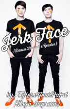Jerk Face (Daniel Howell x Reader) by TylersNeckPaint