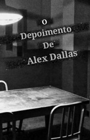 O Depoimento de Alex Dallas by webster3048